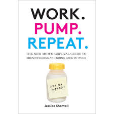 work pump repeat the new mom u0027s survival guide to breastfeeding