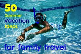 50 summer vacation ideas for family travel