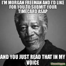 Submit Meme - i m morgan freeman and i d like for you to submit your timecard