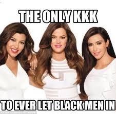 Kardashian Memes - khloe kardashian slammed after she posts ku klux klan meme daily