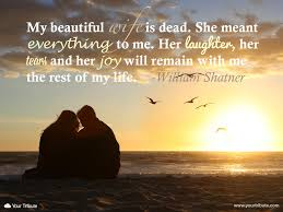 Short Love Quotes Her by Quote William Shatner My Beautiful Wife Is Dead She Meant