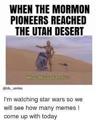 Utah Memes - when the mormon pioneers reached the utah desert what a desolate
