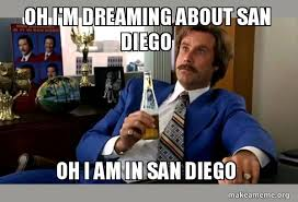 San Diego Meme - oh i m dreaming about san diego oh i am in san diego ron