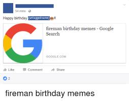Google Search Meme - 54 mins happy birthday untagged name fireman birthday memes google