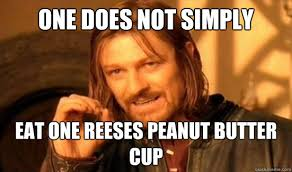 Reeses Meme - one does not simply eat one reeses peanut butter cup one does not