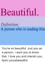 You Re Beautiful Meme - beautiful definition a person who is reading this you re so
