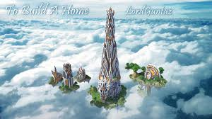 Build A Home To Build A Home Sky Limit Contest Minecraft Project
