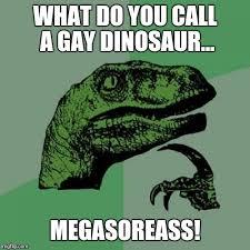 Homophobic Meme - homophobic philosoraptor imgflip