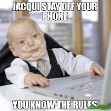 Baby On The Phone Meme - jacqui stay off your phone you know the rules meme working baby