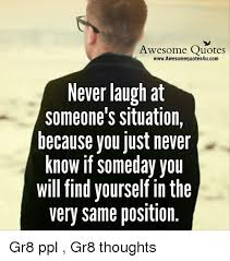 Awesome Meme Quotes - awesome quotes www awesome quotes4ucom never laugh at someone s