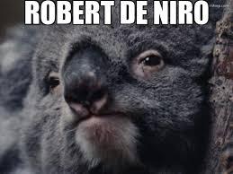 De Niro Meme - koala de niro weknowmemes generator