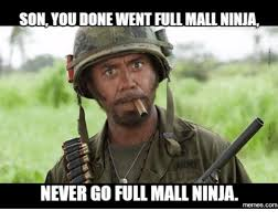 Ninja Memes - son youdonewentfull mall ninja never go full mall ninjal memescom