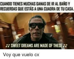 Sweet Dreams Meme - cuando tienesmuchas ganas deir albano y recuerdas que estas a una