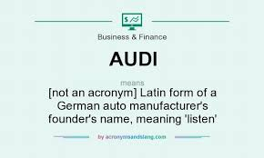 what does audi stand for audi not an acronym form of a german auto manufacturer s