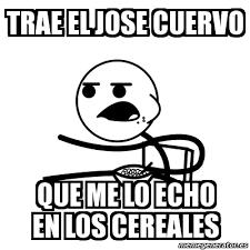 Jose Cuervo Meme - meme cereal guy trae el jose cuervo que me lo echo en los