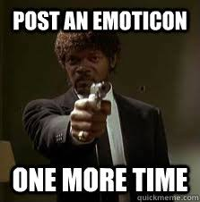 Emoticon Memes - post an emoticon one more time pulp fiction meme quickmeme