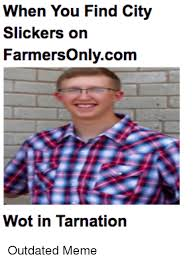 Farmers Only Meme - when you find city slickers on farmersonlycom wot in tarnation