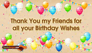 you my friends for all your birthday wishes thanksimages
