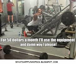 Funny Lifting Memes - funny gym memes full use of gym equipments as i have paid for