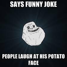 Funny Potato Memes - says funny joke people laugh at his potato face create meme