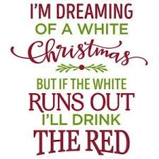 i m dreaming of a i m dreaming of a white christmas but if the white runs out i ll