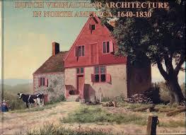 Dutch Colonial Architecture Dutch Vernacular Architecture In North America 1640 1830 Stevens