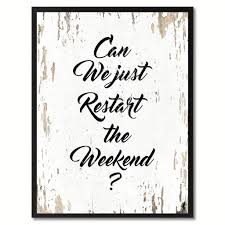 can we just restart the weekend inspirational saying motivation