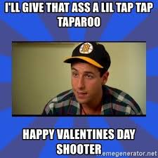 Who Gives A Shit Meme - i ll give that ass a lil tap tap taparoo happy valentines day