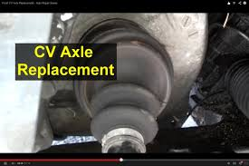 Cv Boot Leaking by Front Cv Axle Replacement For Front Wheel Drive Car Or Truck