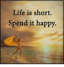 Happy Life Meme - life is short spend it happy posi ive life meme on me me