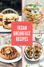 vegan s day 8 watering vegan breakfast recipes for s day brownble