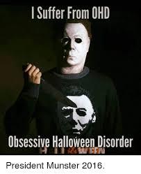 Halloween Meme - i suffer from ohd obsessive halloween disorder president munster