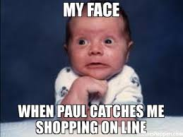 Paul Meme - my face when paul catches me shopping on line meme oh no 33776