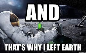 Astronaut Meme - and that s why i left earth chillin astronaut meme generator