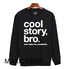 story bro now make me a sandwich sweatshirt sweater unisex adults