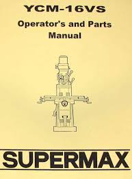 manual clausing kondia mill supermax ycm 16vs milling machine operator u0027s u0026 parts manual