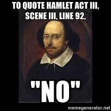 Shakespeare Meme - to quote hamlet act iii scene iii line 92 no william