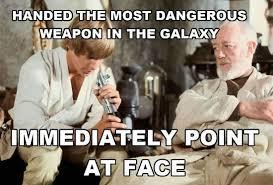 Luke Meme - handed most dangerous weapon in galaxy luke meme