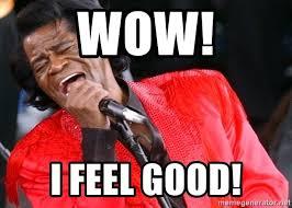 I Feel Good Meme - wow i feel good james brown meme generator