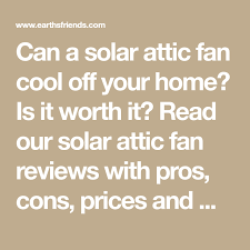 solar attic fans pros and cons solar attic fan reviews a cool purchase for your home attic fan