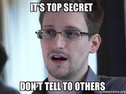Secret Meme - it s top secret don t tell to others edward snowden make a meme