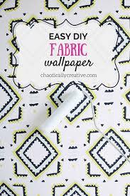 diy fabric wallpaper chaotically creative diy fabric wallpaper