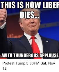 Applause Meme - this is how liber dies with thunderous applause protest tump 530pm