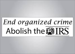 organized crime end organized crime abolish the irs political bumper sticker