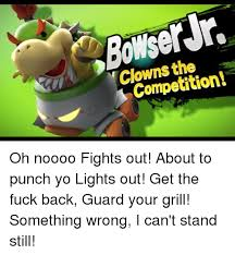 Oh Nooo Meme - bowserjr clowns the competition oh noooo fights out about to punch