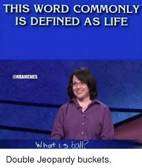 Memes Defined - this word commonly is defined as life what ball double jeopardy