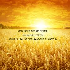 god is the author of life sunshine part 3 light is healing