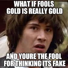 Gold Memes - fools gold imgflip