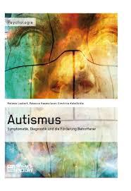autismus symptomatik diagnostik und die förderung betroffener