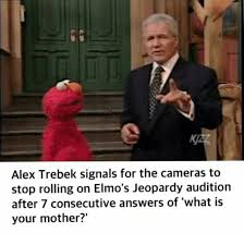 Suck It Trebek Meme - alex trebek signals for the cameras to stop rolling on elmo s